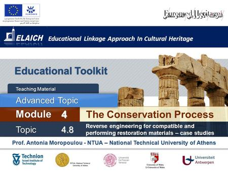 Educational Linkage Approach In Cultural Heritage Prof. Antonia Moropoulou - NTUA – National Technical University of Athens Educational Toolkit The <strong>Conservation</strong>.