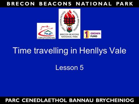 Time travelling in Henllys Vale Lesson 5. Lesson Aims By the end of the lesson you will be able to: Give a brief history of the industry in Henllys Vale.