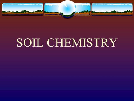 SOIL CHEMISTRY SOIL pH A measure of the degree to which the soil is Acidic or Basic; also known as... Soil Reaction.
