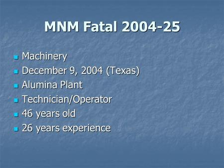 MNM Fatal 2004-25 Machinery Machinery December 9, 2004 (Texas) December 9, 2004 (Texas) Alumina Plant Alumina Plant Technician/Operator Technician/Operator.