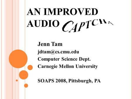 AN IMPROVED AUDIO Jenn Tam Computer Science Dept. Carnegie Mellon University SOAPS 2008, Pittsburgh, PA.