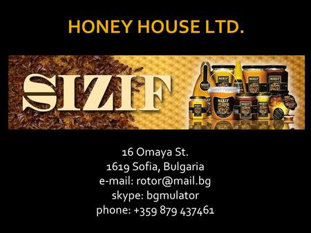 HONEY HOUSE LTD. 16 Omaya St Sofia, Bulgaria