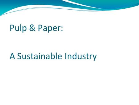 Pulp & Paper: A Sustainable Industry. Kevin C. Burk Environmental Engineer Clearwater Paper Corporation P.O. Box 727, McGehee, AR 71654 T 870.730.2561.