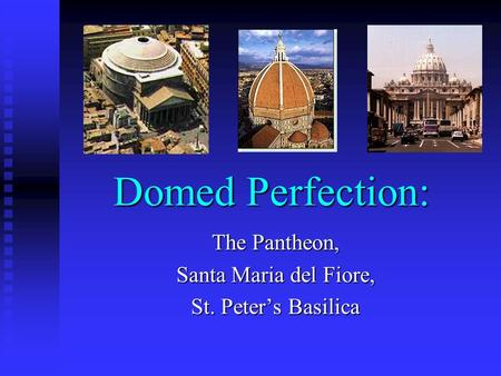 Domed Perfection: The Pantheon, Santa Maria del Fiore, St. Peter's Basilica.