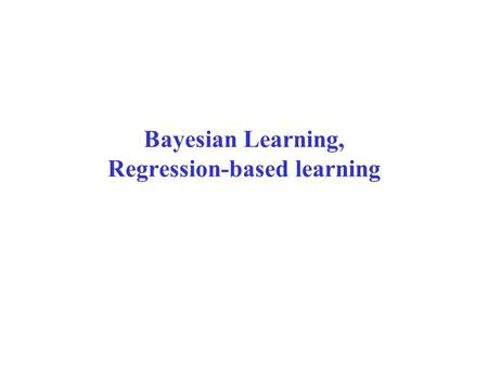 Bayesian Learning, Regression-based learning. Overview  Bayesian Learning  Full  MAP learning  Maximum Likelihood Learning  Learning Bayesian Networks.
