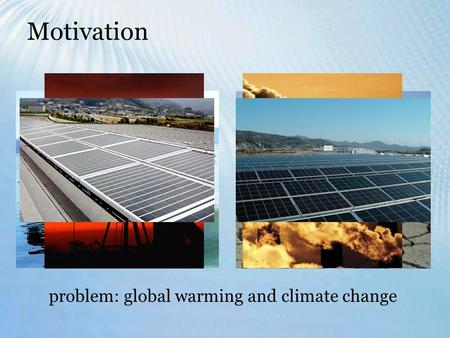 Motivation problem: global warming and climate change.
