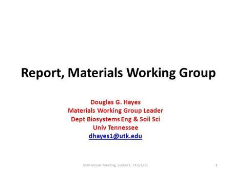 Report, Materials Working Group Douglas G. Hayes Materials Working Group Leader Dept Biosystems Eng & Soil Sci Univ Tennessee SCRI Annual.