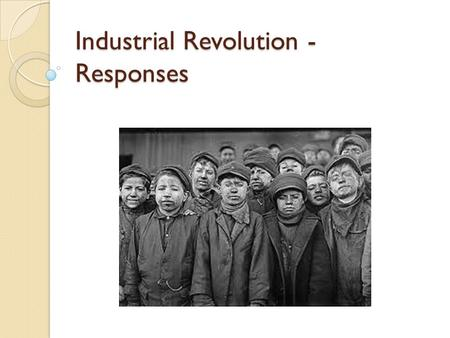 Industrial Revolution - Responses