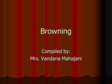 Browning Compiled by: Mrs. Vandana Mahajani. What is browning? Browning is a common colour change seen in food during prepreperation, processing or storage.