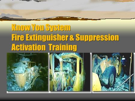 Know You System Fire Extinguisher & Suppression Activation Training.