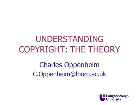 UNDERSTANDING COPYRIGHT: THE THEORY Charles Oppenheim