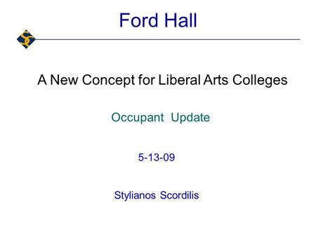 Ford Hall A New Concept for Liberal Arts Colleges 5-13-09 Stylianos Scordilis Occupant Update.