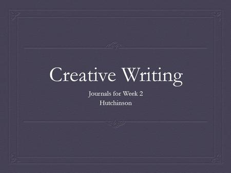 Creative Writing Journals for Week 2 Hutchinson. Page 18: Try This 2.2  Begin with the largest general category you can think of—minerals, food, structures—