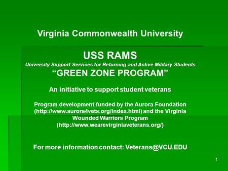 "1 Virginia Commonwealth University USS RAMS University Support Services for Returning and Active Military Students ""GREEN ZONE PROGRAM"" An initiative to."