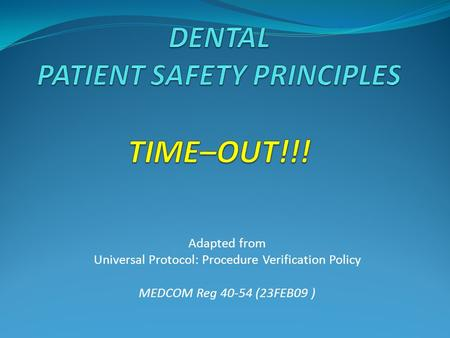 DENTAL PATIENT SAFETY PRINCIPLES TIME–OUT!!!