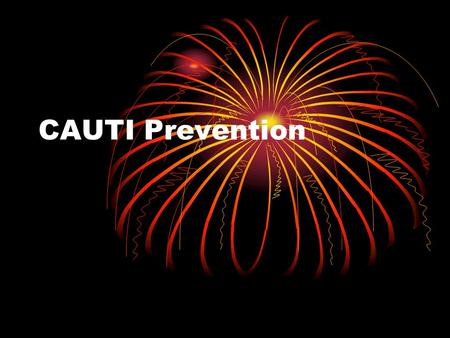 CAUTI Prevention. Definition of CAUTI Urinary tract infection that occurs in a patient who had an indwelling urethral urinary catheter in place 48 hours.