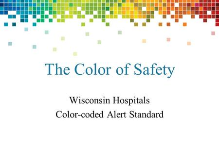 The Color of Safety Wisconsin Hospitals Color-coded Alert Standard.