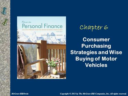 Chapter 6 Consumer Purchasing Strategies and Wise Buying of Motor Vehicles Copyright © 2013 by The McGraw-Hill Companies, Inc. All rights reserved.McGraw-Hill/Irwin.