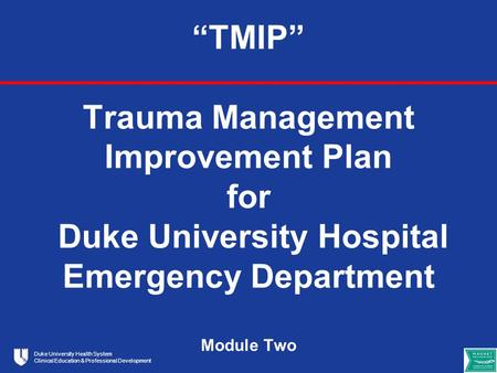 """TMIP"" Trauma Management Improvement Plan for Duke University Hospital Emergency Department Module Two."