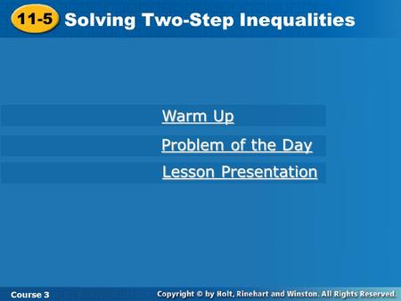 11-5 Solving Two-Step Inequalities Course 3 Warm Up Warm Up Problem of the Day Problem of the Day Lesson Presentation Lesson Presentation.