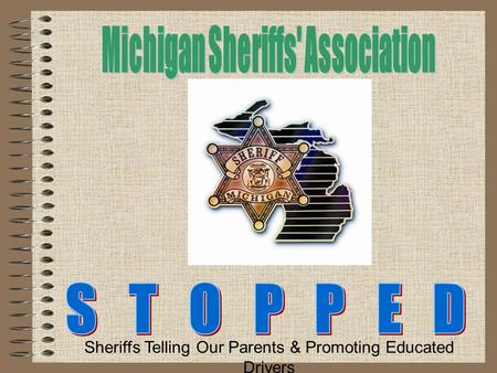 Sheriffs Telling Our Parents & Promoting Educated Drivers.