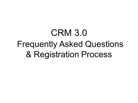 CRM 3.0 Frequently Asked Questions & Registration Process.