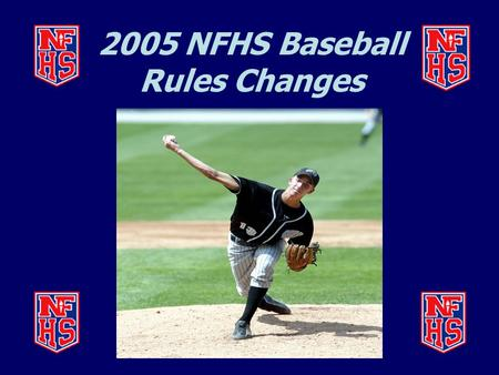 2005 NFHS Baseball Rules Changes. BAT SPECIFICATION (1-3-4)  The diameter of a wood bat at the thickest part is 2 3/4 inches or less. A wood bat is.