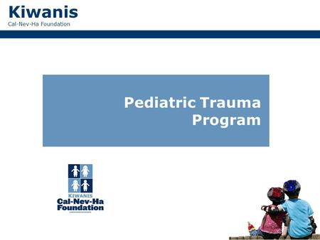 Kiwanis Cal-Nev-Ha Foundation Pediatric Trauma Program.