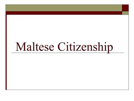 Maltese Citizenship. Legislation  Constitution of Malta - Chapter 3  Maltese Citizenship Act (Cap 188)