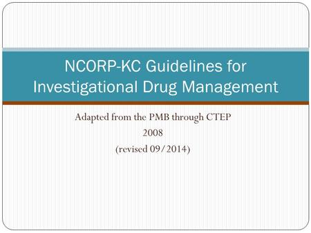 Adapted from the PMB through CTEP 2008 (revised 09/2014) NCORP-KC Guidelines for Investigational Drug Management.