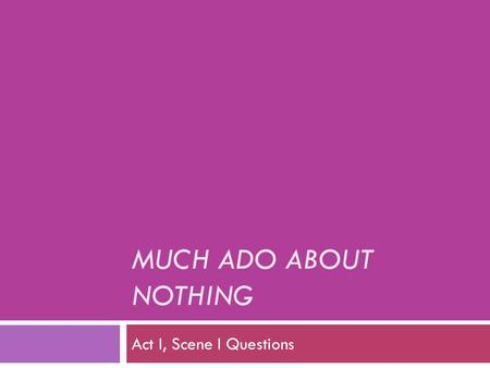 MUCH ADO ABOUT NOTHING Act I, Scene I Questions. Group Division Instructions:  Spiderman = Don Pedro  Tinkerbell = Benedick  Mickey Mouse/Disney character.