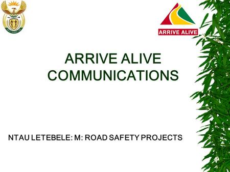 ARRIVE ALIVE COMMUNICATIONS NTAU LETEBELE: M: ROAD SAFETY PROJECTS.