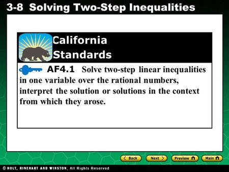 AF4.1 Solve two-step linear inequalities in one variable over the rational numbers, interpret the solution or solutions in the context from which they.