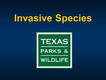 Invasive Species. Invasive Species Public Awareness Campaign 2009 Sunset Commission raised issue of exotic aquatic plants and directed the Department.
