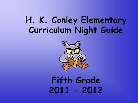 H. K. Conley Elementary Curriculum Night Guide Fifth Grade 2011 - 2012.