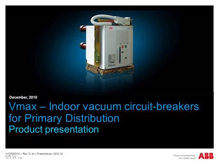 1VCP000181 – Rev. D, en – Presentation – 2010.12 © ABB Group May 23, 2015 | Slide 1 Vmax – Indoor vacuum circuit-breakers for Primary Distribution Product.