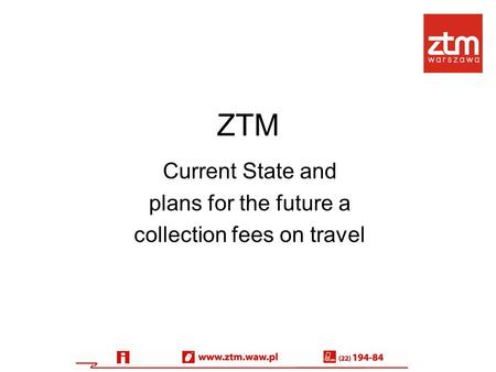 ZTM Current State and plans for the future a collection fees on travel.