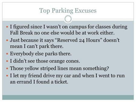 "Top Parking Excuses I figured since I wasn't on campus for classes during Fall Break no one else would be at work either. Just because it says ""Reserved."