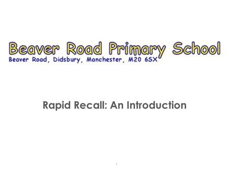 Rapid Recall: An Introduction 1. Introduction This initiative is predicated on the belief that children are better equipped to make progress if they can.