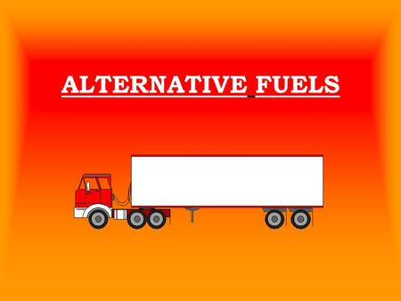 ALTERNATIVE FUELS.