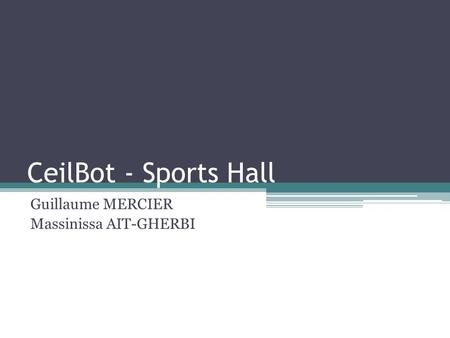 CeilBot - Sports Hall Guillaume MERCIER Massinissa AIT-GHERBI.