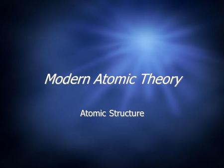 Modern Atomic Theory Atomic Structure. I. Modern Atomic Theory A.An electron in an atom can move from one energy level to another when the atom gains.