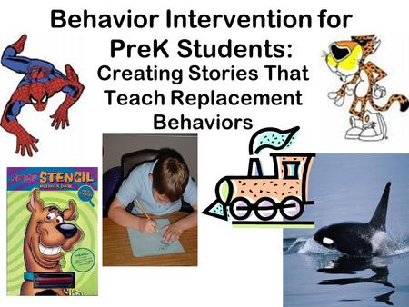 Behavior Intervention for PreK Students: Creating Stories That Teach Replacement Behaviors.