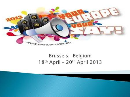 Brussels, Belgium 18 th April – 20 th April 2013.