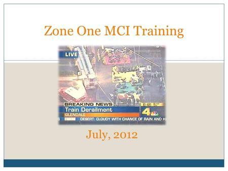 JUNE, 2012 Zone One MCI Training July, 2012. Revised 2011 MCI Plan: WHY? Reduce choke (funnel) points Minimize unnecessary actions Improve division of.