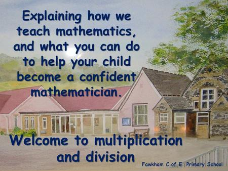 Welcome to multiplication and division Fawkham C.of E. Primary School