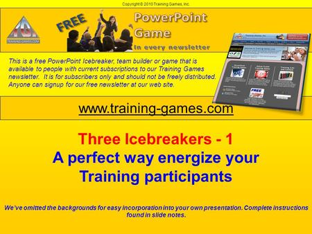 Copyright © 2010 Training Games, Inc. www.training-games.com This is a free PowerPoint Icebreaker, team builder or game that is available to people with.