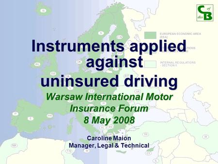 15 November 2007Council of Bureaux1 Instruments applied against uninsured driving Warsaw International Motor Insurance Forum 8 May 2008 Caroline Maion.