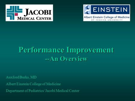 Performance Improvement --An Overview Auxford Burks, MD Albert Einstein College of Medicine Department of Pediatrics/ Jacobi Medical Center.