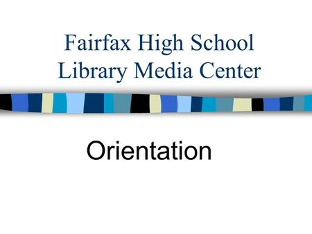 Fairfax High School Library Media Center Orientation.